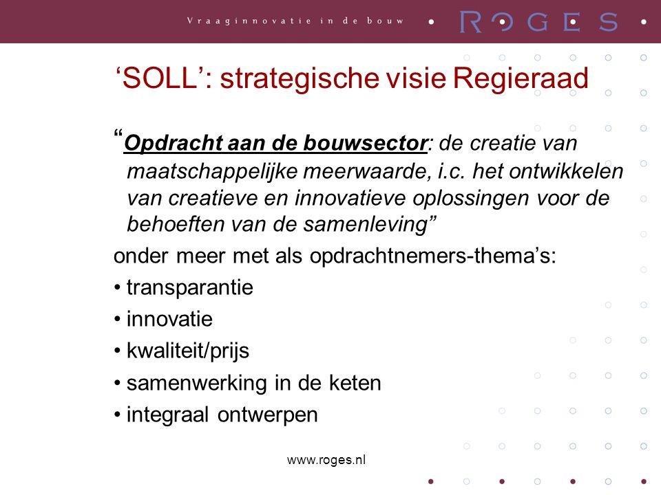 'SOLL': strategische visie Regieraad en als doel: •invullen behoeften eindgebruiker •verbreding scope naar levensduurkosten •waardecreatie ook opdrachtgevers-thema's: •stimuleren innovatieve oplossingen •optimale kwaliteit-/prijsverhouding is leidend criterium in beoordeling van offertes www.roges.nl