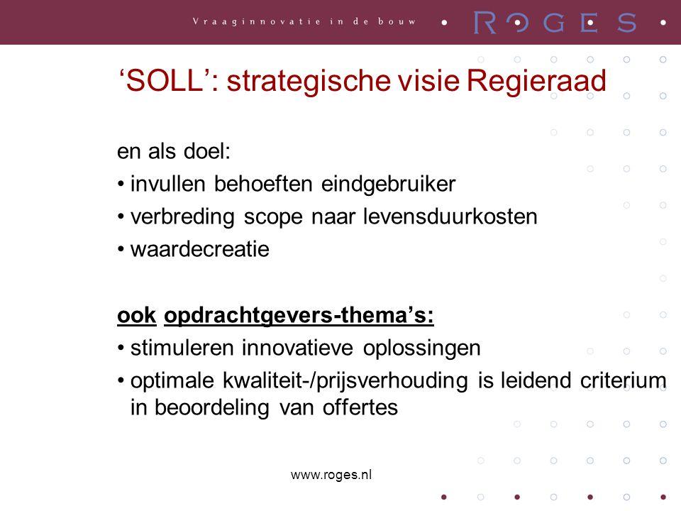'SOLL': strategische visie Regieraad en als doel: •invullen behoeften eindgebruiker •verbreding scope naar levensduurkosten •waardecreatie ook opdrach