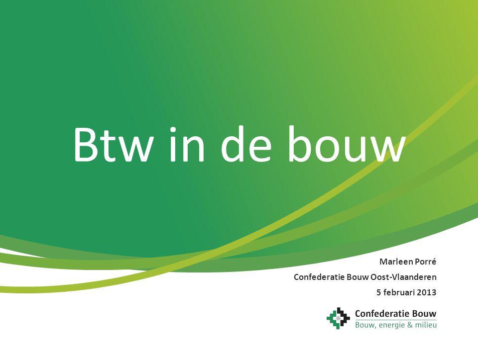 Btw in de bouw Marleen Porré Confederatie Bouw Oost-Vlaanderen 5 februari 2013