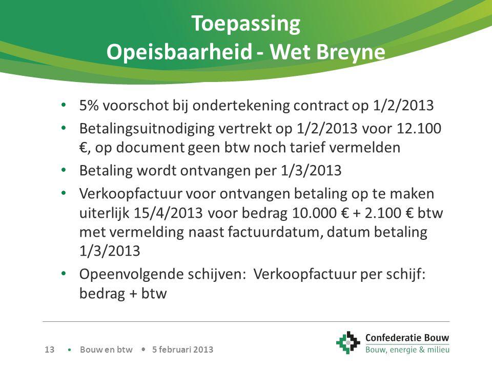 Toepassing Opeisbaarheid - Wet Breyne • 5% voorschot bij ondertekening contract op 1/2/2013 • Betalingsuitnodiging vertrekt op 1/2/2013 voor 12.100 €,