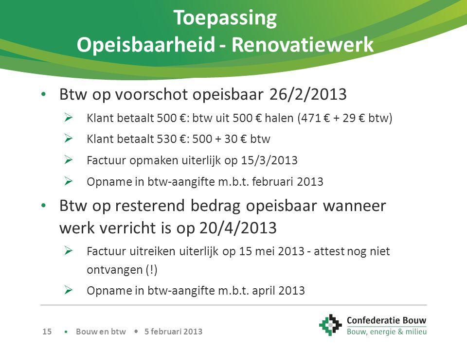 Toepassing Opeisbaarheid - Renovatiewerk • Btw op voorschot opeisbaar 26/2/2013  Klant betaalt 500 €: btw uit 500 € halen (471 € + 29 € btw)  Klant