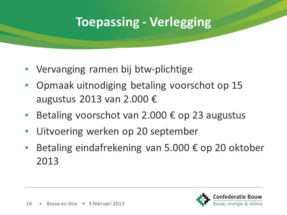 Toepassing - Verlegging • Vervanging ramen bij btw-plichtige • Opmaak uitnodiging betaling voorschot op 15 augustus 2013 van 2.000 € • Betaling voorsc