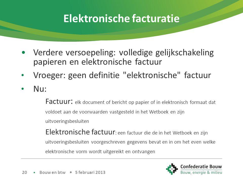 Elektronische facturatie •Verdere versoepeling: volledige gelijkschakeling papieren en elektronische factuur • Vroeger: geen definitie