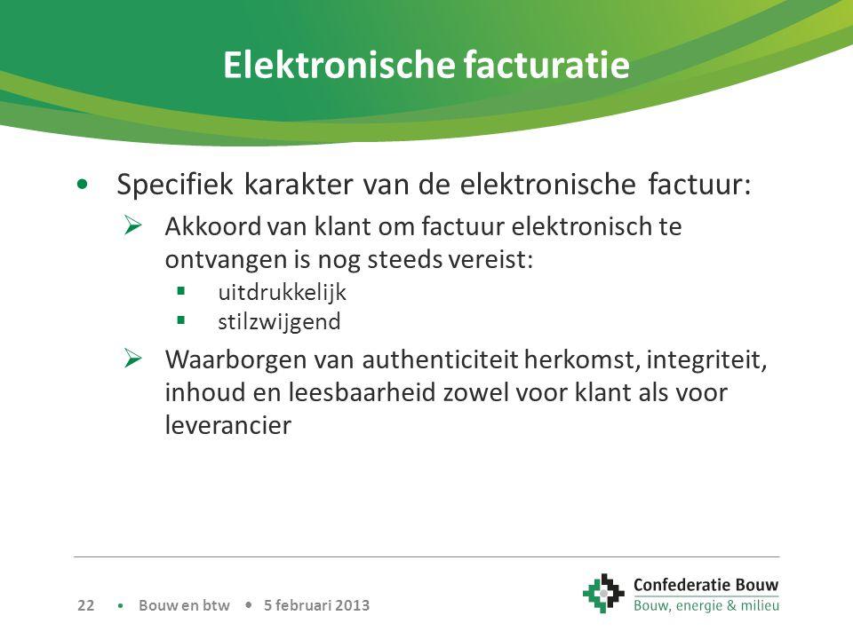Elektronische facturatie •Specifiek karakter van de elektronische factuur:  Akkoord van klant om factuur elektronisch te ontvangen is nog steeds vere
