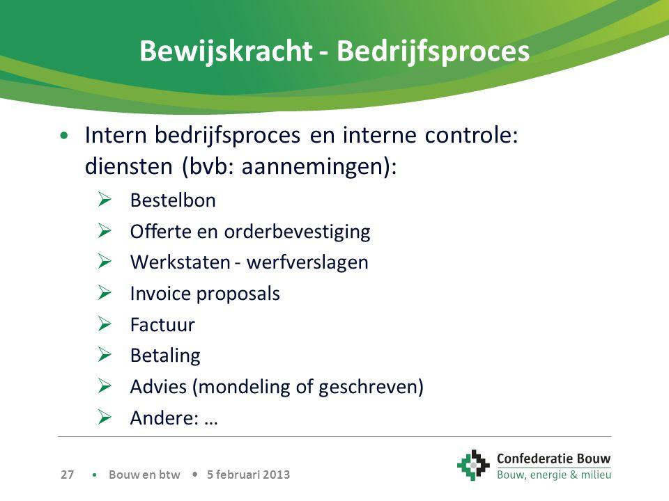 Bewijskracht - Bedrijfsproces • Intern bedrijfsproces en interne controle: diensten (bvb: aannemingen):  Bestelbon  Offerte en orderbevestiging  We