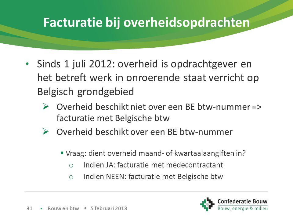 Facturatie bij overheidsopdrachten • Sinds 1 juli 2012: overheid is opdrachtgever en het betreft werk in onroerende staat verricht op Belgisch grondge