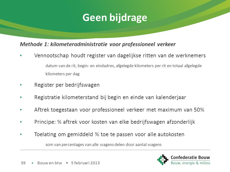 Geen bijdrage Methode 1: kilometeradministratie voor professioneel verkeer • Vennootschap houdt register van dagelijkse ritten van de werknemers datum