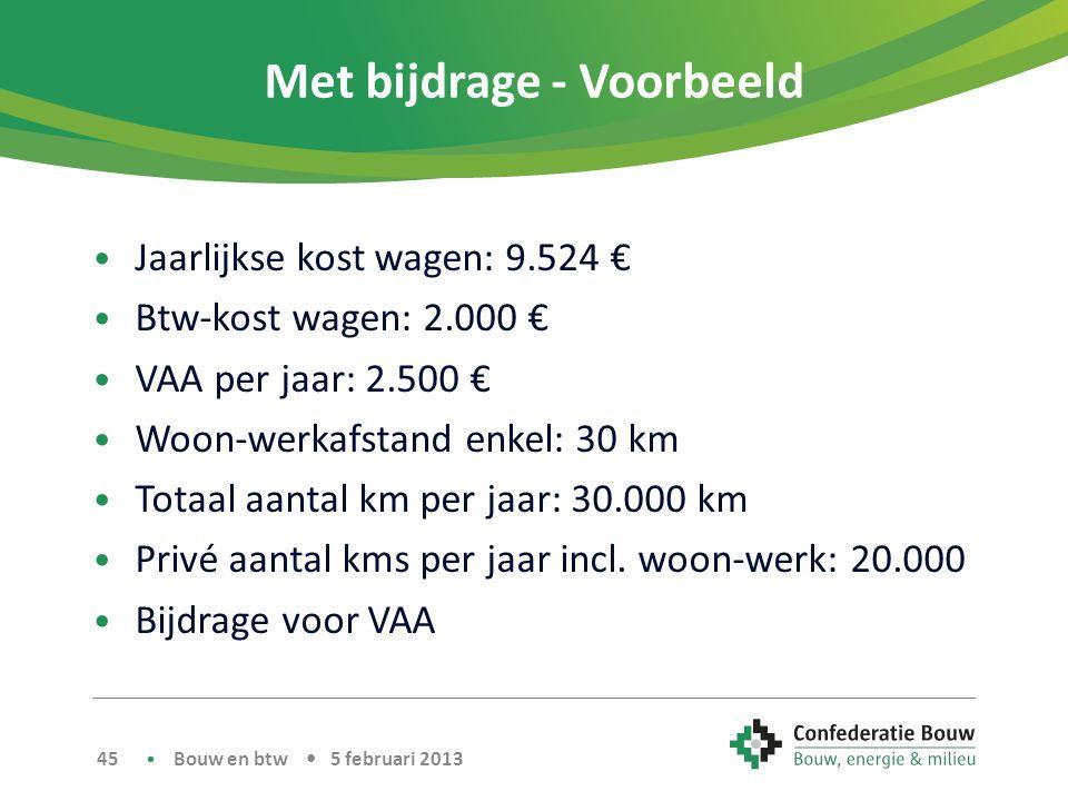 Met bijdrage - Voorbeeld • Jaarlijkse kost wagen: 9.524 € • Btw-kost wagen: 2.000 € • VAA per jaar: 2.500 € • Woon-werkafstand enkel: 30 km • Totaal aantal km per jaar: 30.000 km • Privé aantal kms per jaar incl.