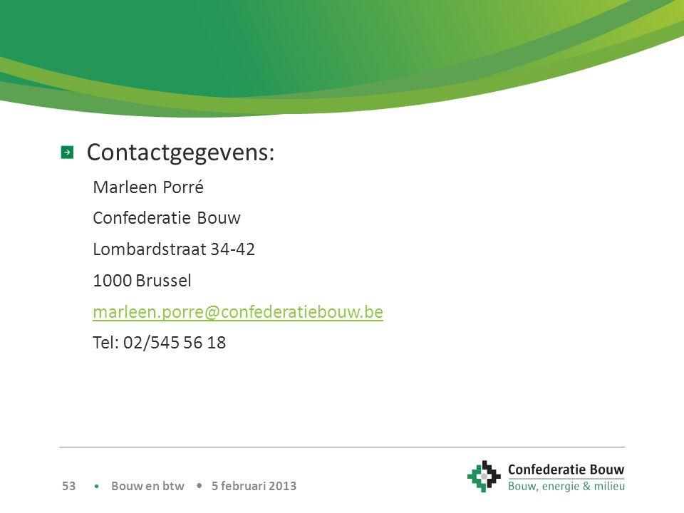 Contactgegevens: Marleen Porré Confederatie Bouw Lombardstraat 34-42 1000 Brussel marleen.porre@confederatiebouw.be Tel: 02/545 56 18 Bouw en btw • 5 februari 2013 53