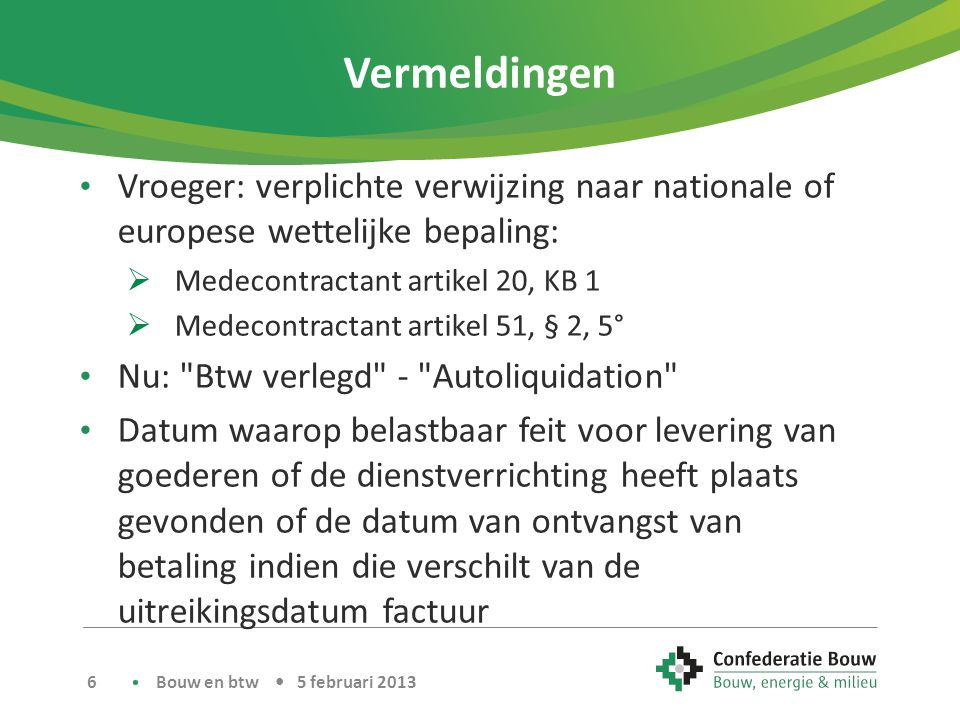 Vermeldingen • Vroeger: verplichte verwijzing naar nationale of europese wettelijke bepaling:  Medecontractant artikel 20, KB 1  Medecontractant art