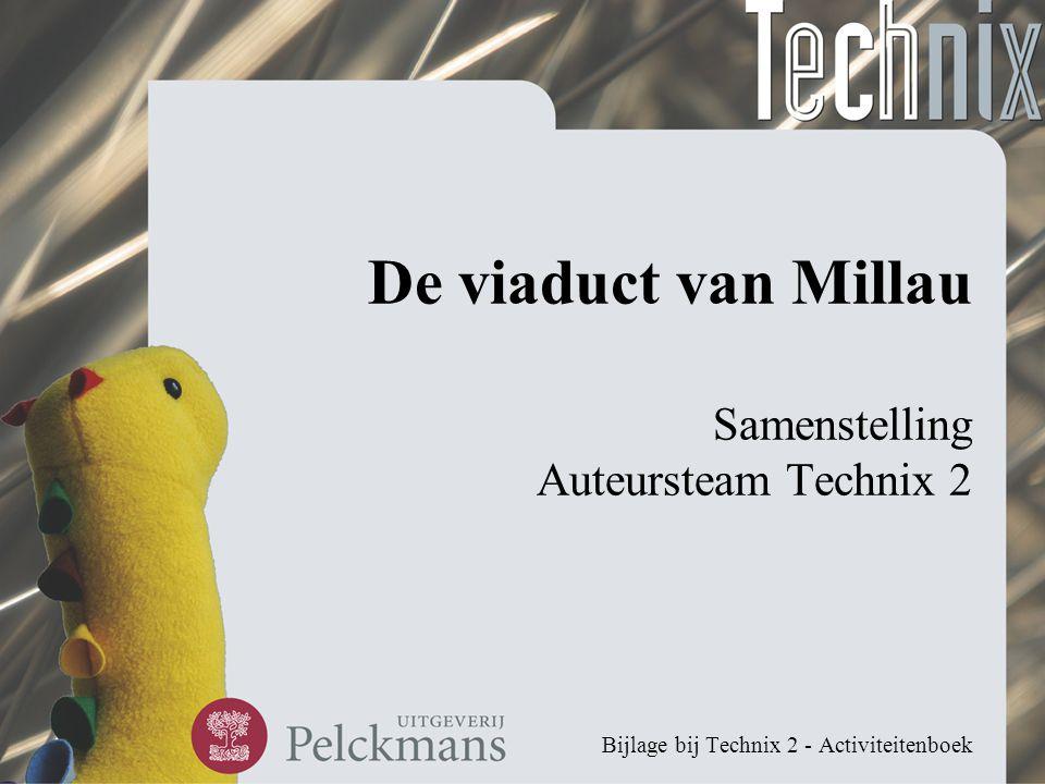 De viaduct van Millau Samenstelling Auteursteam Technix 2 Bijlage bij Technix 2 - Activiteitenboek