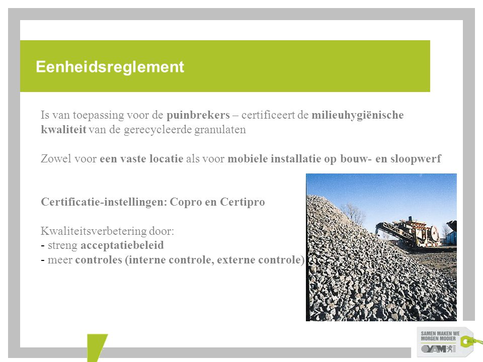 Eenheidsreglement Is van toepassing voor de puinbrekers – certificeert de milieuhygiënische kwaliteit van de gerecycleerde granulaten Zowel voor een v