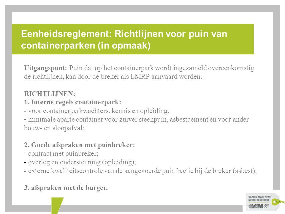 Eenheidsreglement: Richtlijnen voor puin van containerparken (in opmaak) Uitgangspunt: Puin dat op het containerpark wordt ingezameld overeenkomstig d