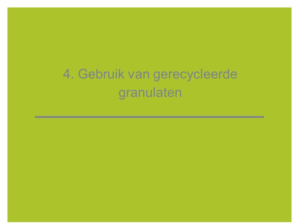 4. Gebruik van gerecycleerde granulaten