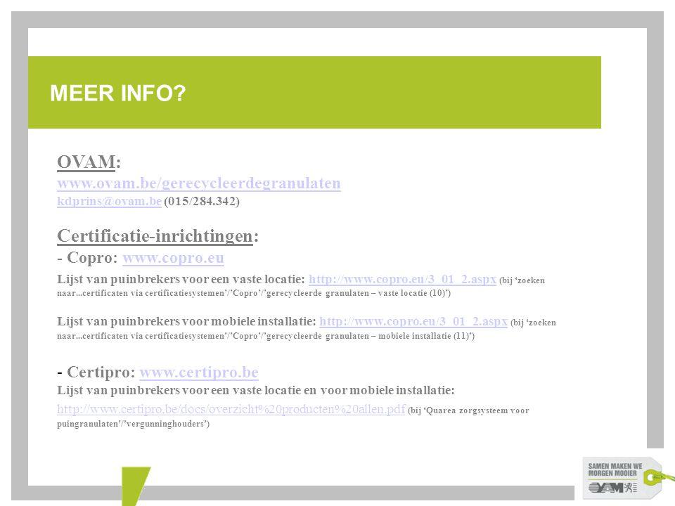 MEER INFO? OVAM: www.ovam.be/gerecycleerdegranulaten kdprins@ovam.bekdprins@ovam.be (015/284.342) Certificatie-inrichtingen: - Copro: www.copro.euwww.