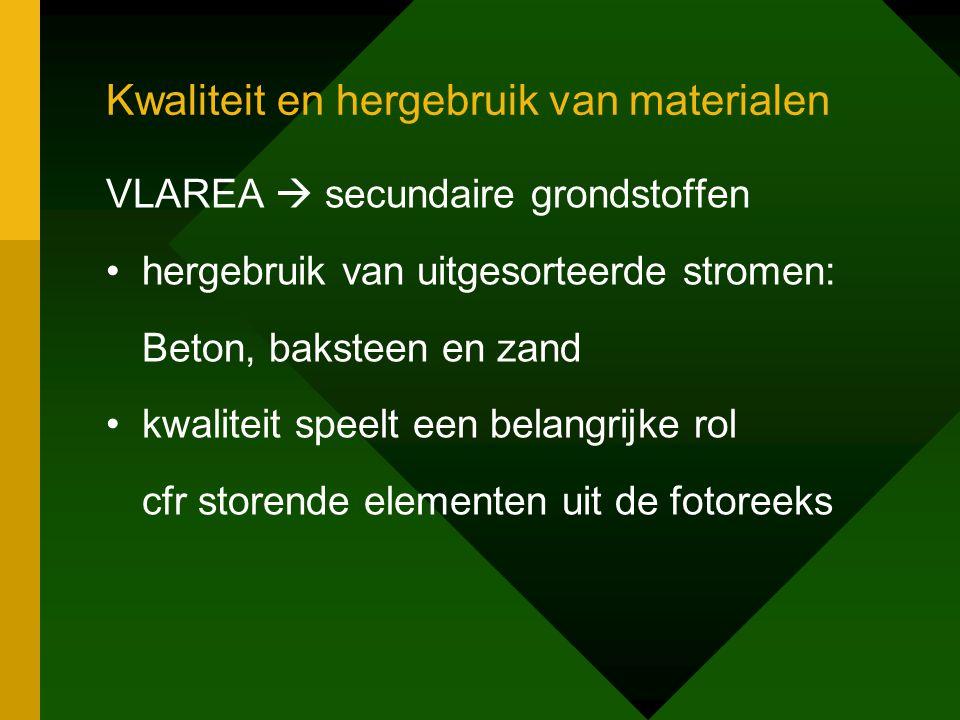 Kwaliteit en hergebruik van materialen VLAREA  secundaire grondstoffen •hergebruik van uitgesorteerde stromen: Beton, baksteen en zand •kwaliteit speelt een belangrijke rol cfr storende elementen uit de fotoreeks