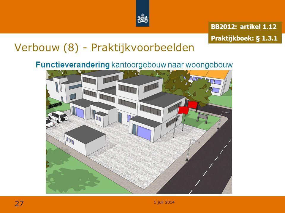 27 1 juli 2014 Verbouw (8) - Praktijkvoorbeelden Functieverandering kantoorgebouw naar woongebouw (transformatie) BB2012: artikel 1.12 Praktijkboek: § 1.3.1