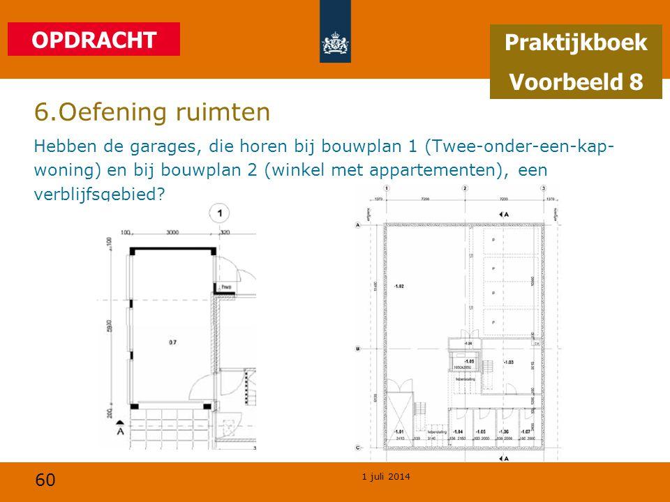 60 1 juli 2014 6.Oefening ruimten Hebben de garages, die horen bij bouwplan 1 (Twee-onder-een-kap- woning) en bij bouwplan 2 (winkel met appartementen), een verblijfsgebied.