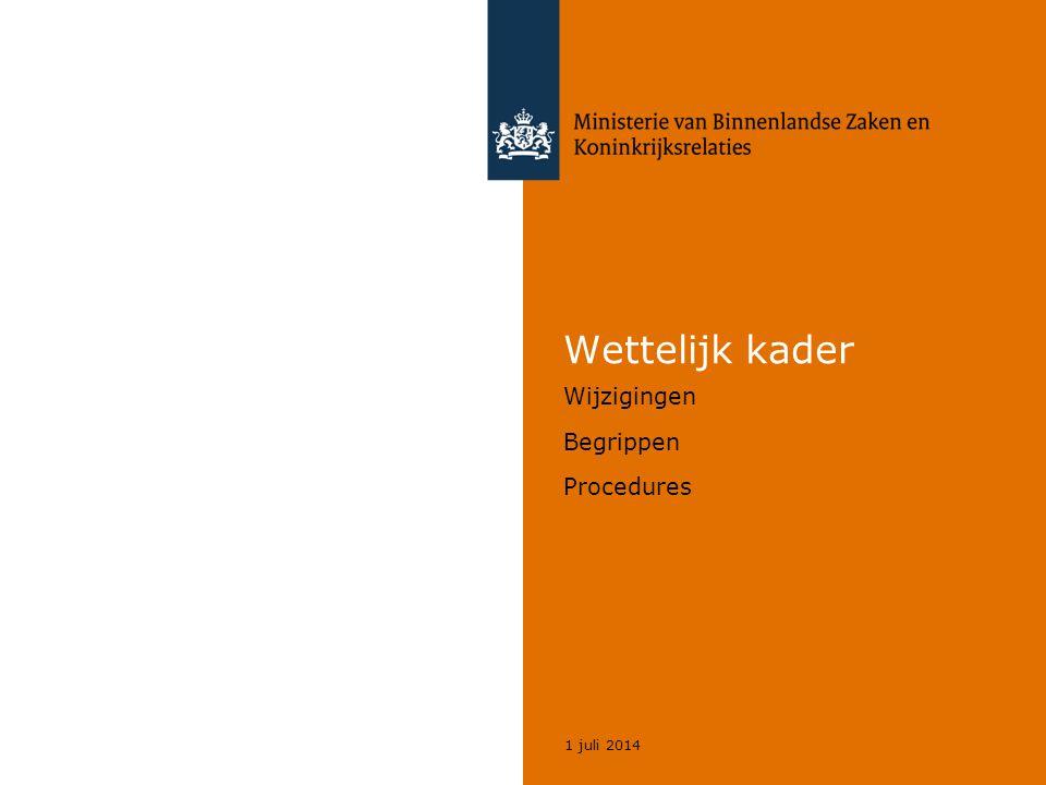 1 juli 2014 Wettelijk kader Wijzigingen Begrippen Procedures