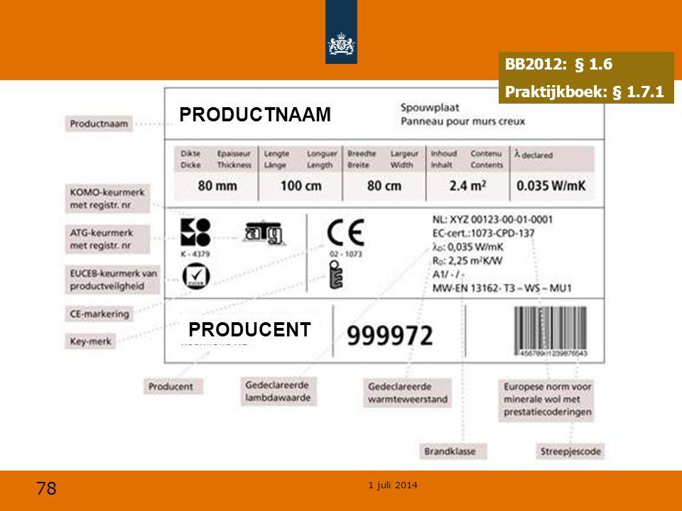 78 1 juli 2014 PRODUCTNAAM PRODUCENT BB2012: § 1.6 Praktijkboek: § 1.7.1