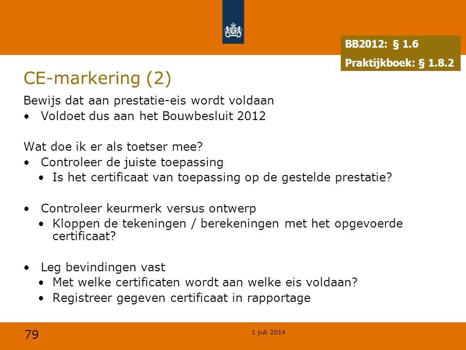 79 1 juli 2014 CE-markering (2) Bewijs dat aan prestatie-eis wordt voldaan •Voldoet dus aan het Bouwbesluit 2012 Wat doe ik er als toetser mee.