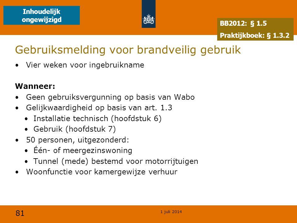 81 1 juli 2014 Gebruiksmelding voor brandveilig gebruik •Vier weken voor ingebruikname Wanneer: •Geen gebruiksvergunning op basis van Wabo •Gelijkwaardigheid op basis van art.