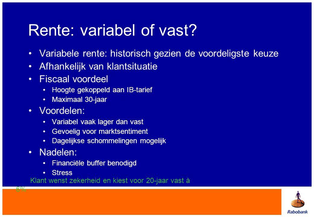 Rente: variabel of vast? •Variabele rente: historisch gezien de voordeligste keuze •Afhankelijk van klantsituatie •Fiscaal voordeel •Hoogte gekoppeld