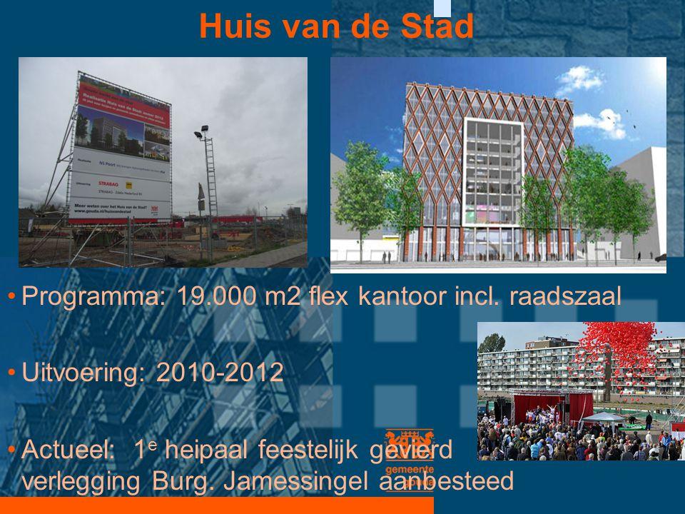 Huis van de Stad •Programma: 19.000 m2 flex kantoor incl. raadszaal •Uitvoering: 2010-2012 •Actueel: 1 e heipaal feestelijk gevierd verlegging Burg. J
