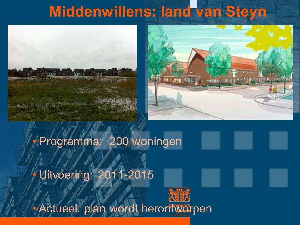 Middenwillens: land van Steyn •Programma: 200 woningen •Uitvoering: 2011-2015 •Actueel: plan wordt herontworpen