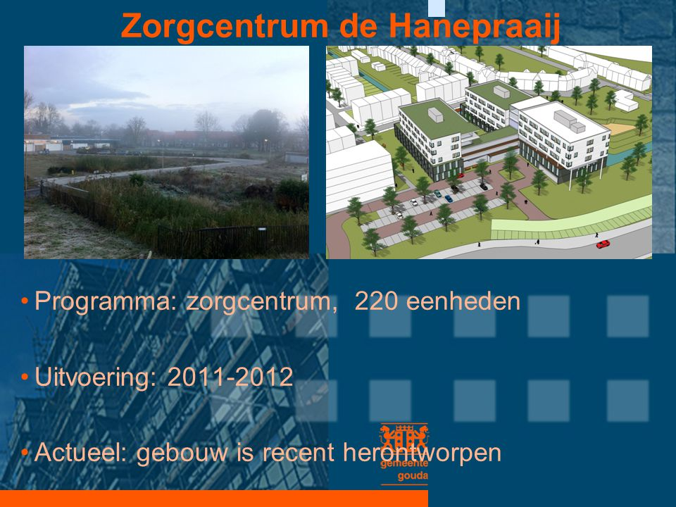Zorgcentrum de Hanepraaij •Programma: zorgcentrum, 220 eenheden •Uitvoering: 2011-2012 •Actueel: gebouw is recent herontworpen
