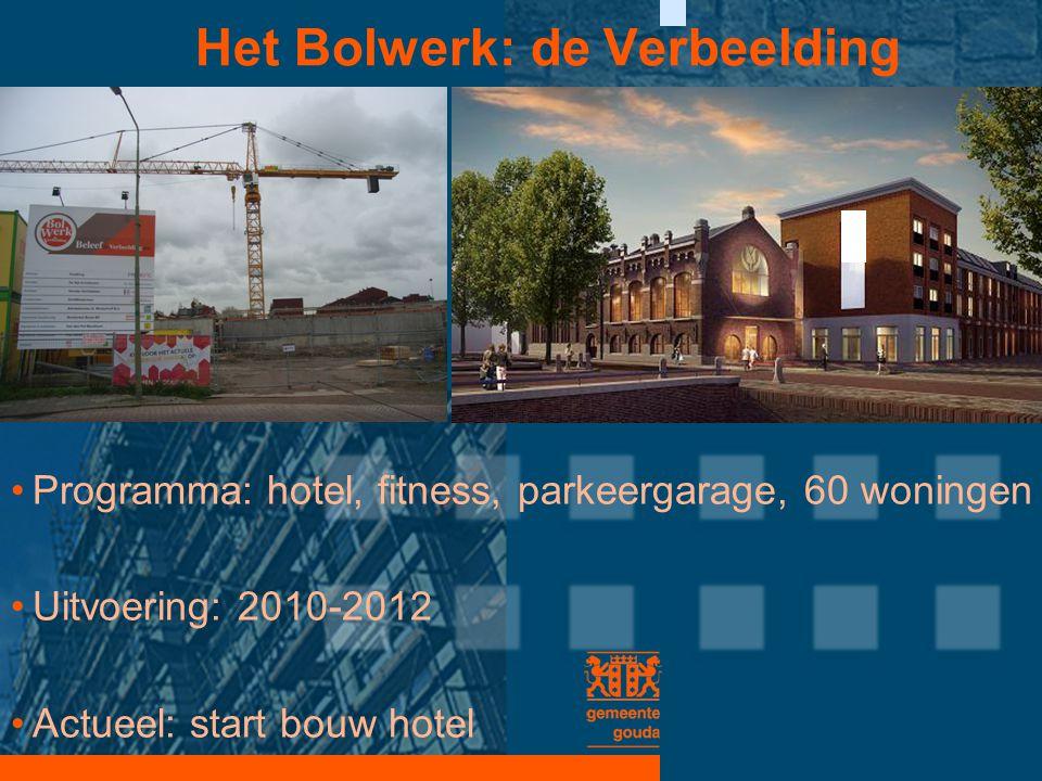 Het Bolwerk: de Verbeelding •Programma: hotel, fitness, parkeergarage, 60 woningen •Uitvoering: 2010-2012 •Actueel: start bouw hotel