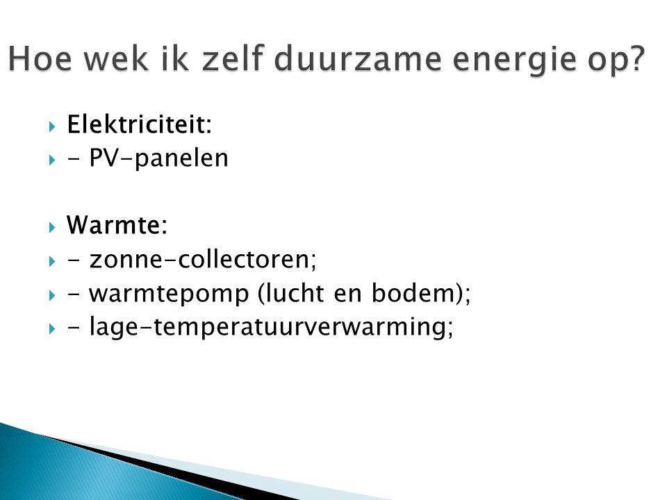  Elektriciteit:  - PV-panelen  Warmte:  - zonne-collectoren;  - warmtepomp (lucht en bodem);  - lage-temperatuurverwarming;
