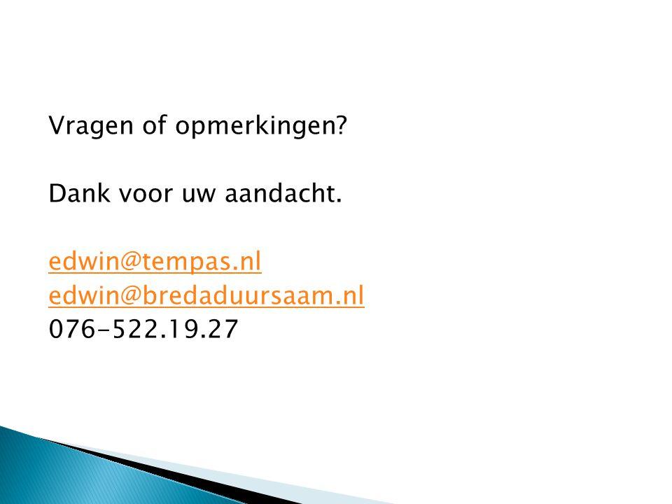 Vragen of opmerkingen? Dank voor uw aandacht. edwin@tempas.nl edwin@bredaduursaam.nl 076-522.19.27