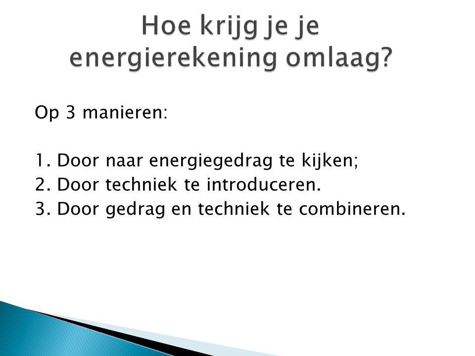 Op 3 manieren: 1. Door naar energiegedrag te kijken; 2. Door techniek te introduceren. 3. Door gedrag en techniek te combineren.