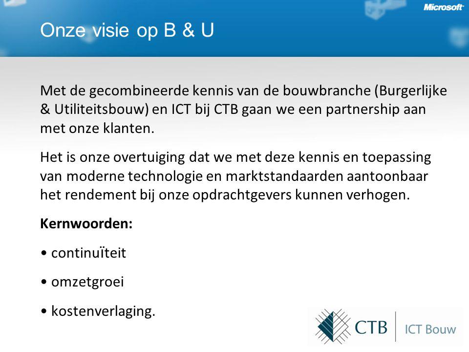 Onze visie op B & U Met de gecombineerde kennis van de bouwbranche (Burgerlijke & Utiliteitsbouw) en ICT bij CTB gaan we een partnership aan met onze klanten.