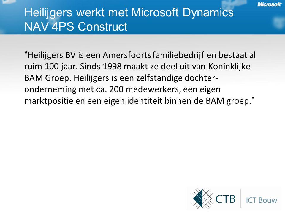 Heilijgers werkt met Microsoft Dynamics NAV 4PS Construct Heilijgers BV is een Amersfoorts familiebedrijf en bestaat al ruim 100 jaar.