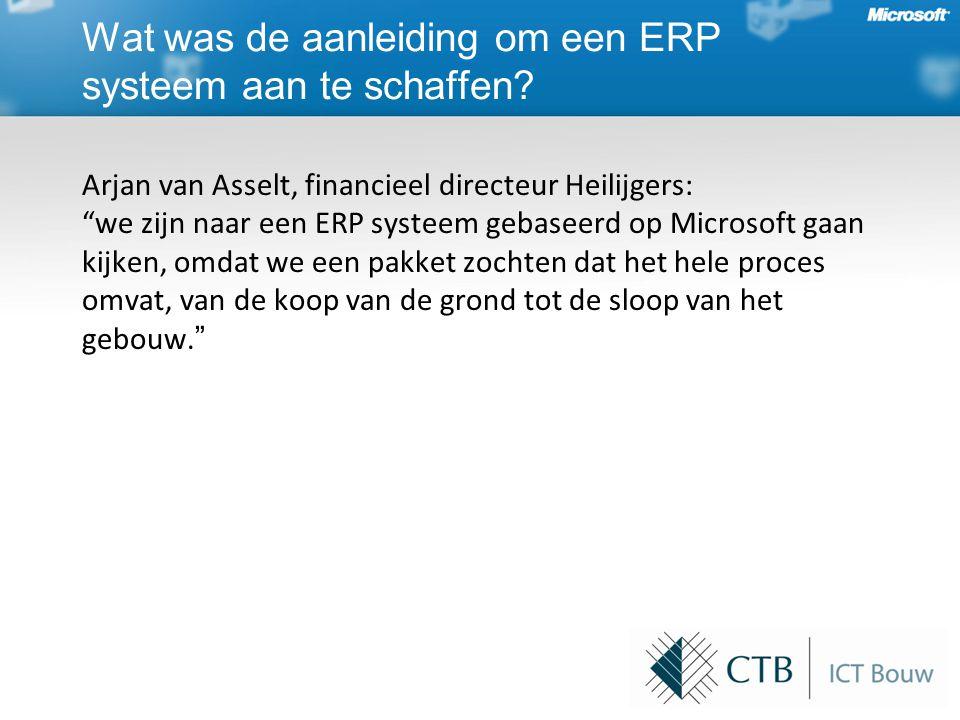 Arjan van Asselt, financieel directeur Heilijgers: we zijn naar een ERP systeem gebaseerd op Microsoft gaan kijken, omdat we een pakket zochten dat het hele proces omvat, van de koop van de grond tot de sloop van het gebouw.