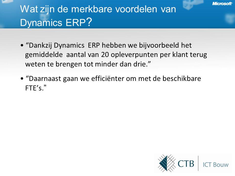 • Dankzij Dynamics ERP hebben we bijvoorbeeld het gemiddelde aantal van 20 opleverpunten per klant terug weten te brengen tot minder dan drie. • Daarnaast gaan we efficiënter om met de beschikbare FTE's.
