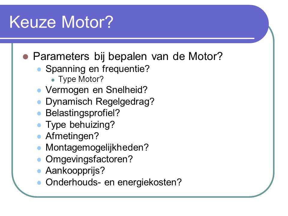 Keuze Motor?  Parameters bij bepalen van de Motor?  Spanning en frequentie?  Type Motor?  Vermogen en Snelheid?  Dynamisch Regelgedrag?  Belasti