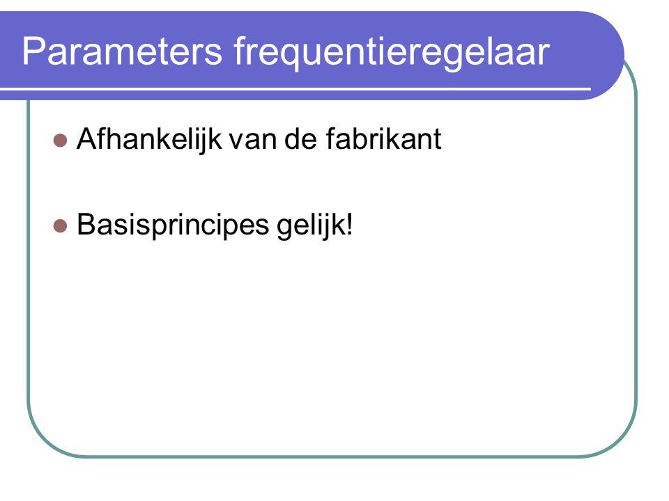 Parameters frequentieregelaar  Afhankelijk van de fabrikant  Basisprincipes gelijk!