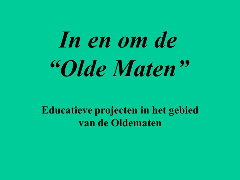 """In en om de """"Olde Maten"""" Educatieve projecten in het gebied van de Oldematen"""