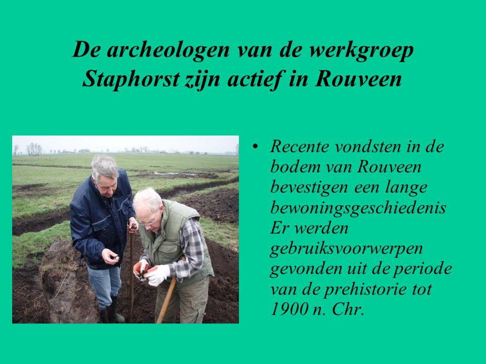 De archeologen van de werkgroep Staphorst zijn actief in Rouveen •Recente vondsten in de bodem van Rouveen bevestigen een lange bewoningsgeschiedenis