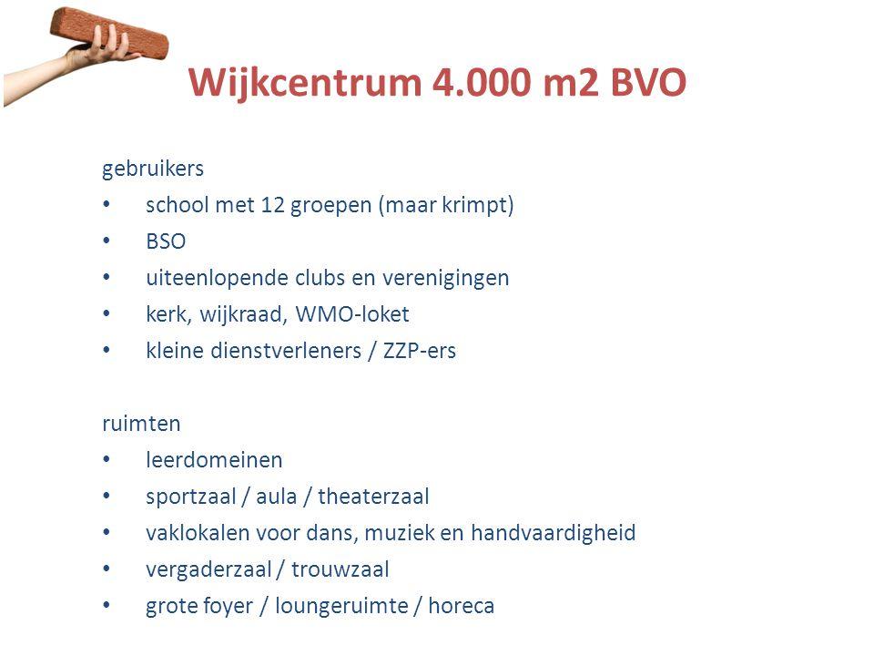 Wijkcentrum 4.000 m2 BVO gebruikers • school met 12 groepen (maar krimpt) • BSO • uiteenlopende clubs en verenigingen • kerk, wijkraad, WMO-loket • kl