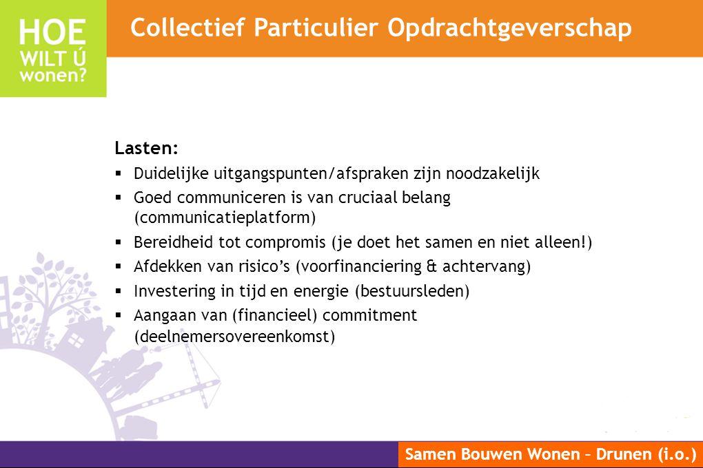 Samen Bouwen Wonen – Drunen (i.o.) Lasten:  Duidelijke uitgangspunten/afspraken zijn noodzakelijk  Goed communiceren is van cruciaal belang (communi