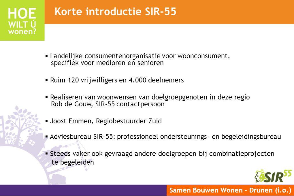 Samen Bouwen Wonen – Drunen (i.o.)  Landelijke consumentenorganisatie voor woonconsument, specifiek voor medioren en senioren  Ruim 120 vrijwilliger