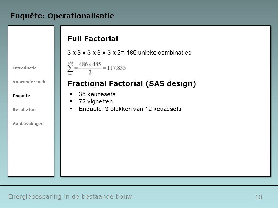 10 Full Factorial Energiebesparing in de bestaande bouw Enquête: Operationalisatie Introductie Vooronderzoek Enquête Resultaten Aanbevelingen 3 x 3 x