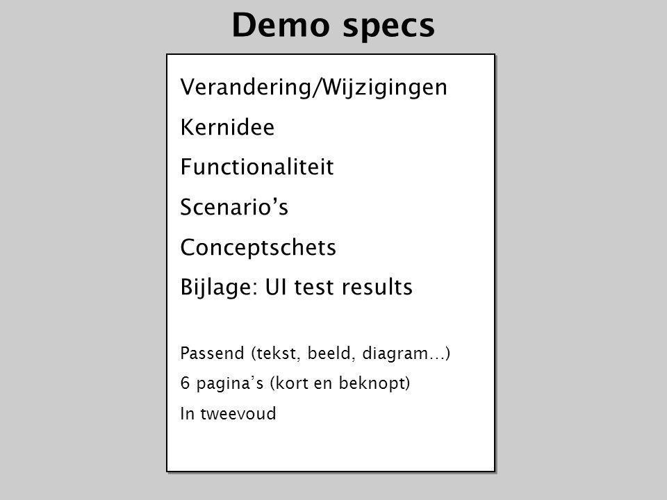 Demo+Spec Ontwerpspec Product+Doc Concept Debriefing Content Bouw Promotie Ook specs maak je iteratief Debriefing > Concept report > Demo specificatie > Ontwerp > Documentatie – Zijn altijd beknopt, krachtig en verzorgd – Hebben voorganger als basis – Belangrijkste wijzigingen in inleiding (her)Ontwerp Ontwerp Concept Start