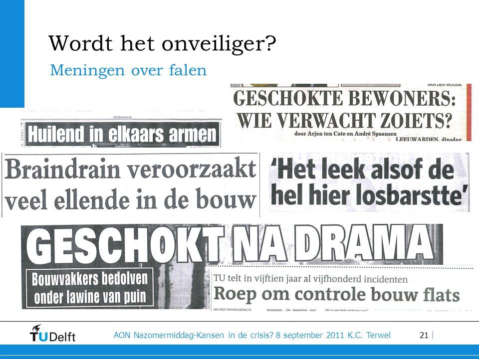 21 AON Nazomermiddag-Kansen in de crisis? 8 september 2011 K.C. Terwel | Wordt het onveiliger? Meningen over falen