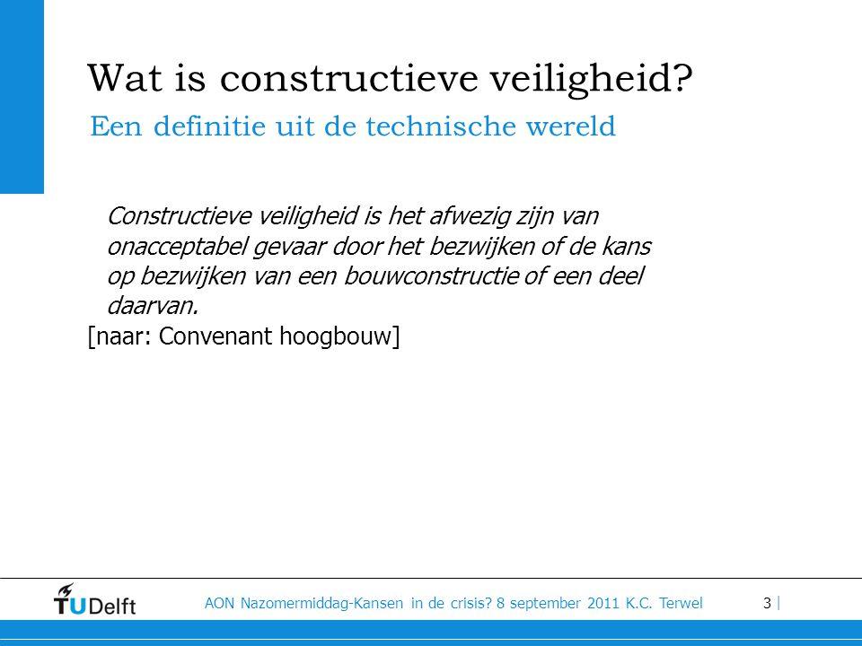 3 AON Nazomermiddag-Kansen in de crisis? 8 september 2011 K.C. Terwel | Wat is constructieve veiligheid? Een definitie uit de technische wereld Constr