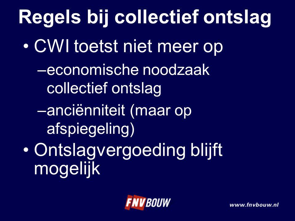 Regels bij collectief ontslag •CWI toetst niet meer op –economische noodzaak collectief ontslag –anciënniteit (maar op afspiegeling) •Ontslagvergoedin